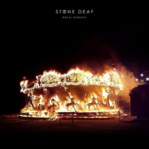 Stone Deaf – Royal Burnout
