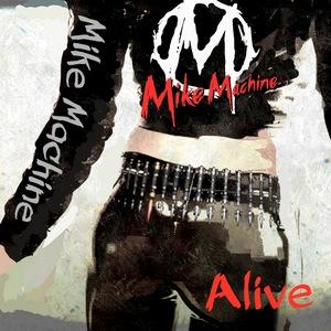 Mike Machine – Alive
