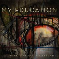 My Education – A Drink for all my Friends