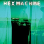Hex Machine - Fixator