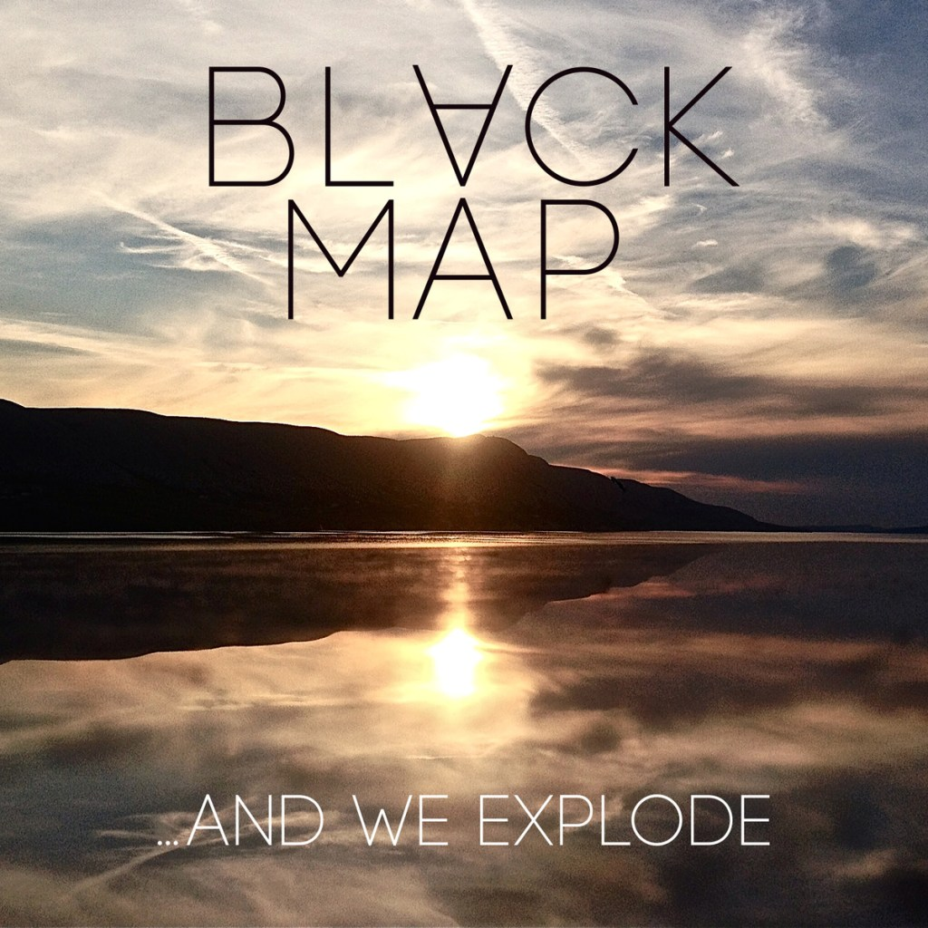 Black Map - …And We Explode