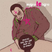 Migre le Tigre – Where did Mom and Dad Go so Wrong?
