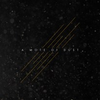 A Mote of Dust – A Mote of Dust