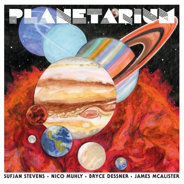 Sufjan Stevens, Nico Muhly, Bryce Dessner and James McAlister – Planetarium