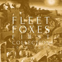 Fleet Foxes – First Collection: 2006-2009