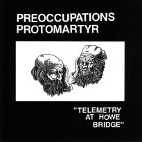 Preoccupations / Protomartyr – Telemetry at Howe Bridge
