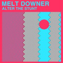 Melt Downer – Alter the Stunt