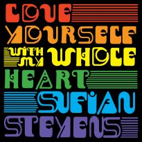 Sufjan Stevens – Love Yourself / With My Whole Heart