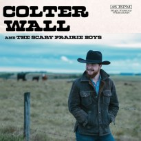 Colter Wall – Colter Wall and The Scary Prairie Boys