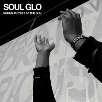Soul Glo – Songs to Yeet At The Sun