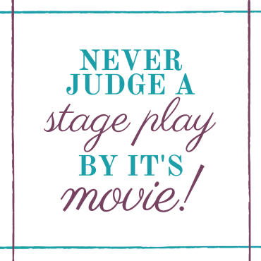 Never judge a stage play by it's movie.