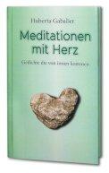Meditationen mit Herz von Huberta Gabalier