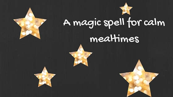 A magic spell for calm mealtimes
