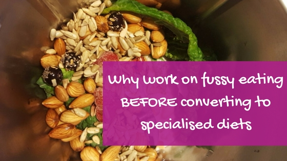 Why work on fussy eating BEFORE converting to specialised diets?