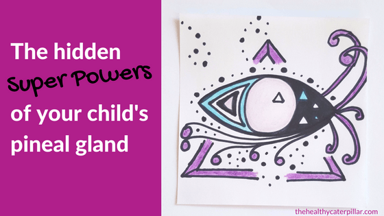 The hidden Super Powers of your child's pineal gland