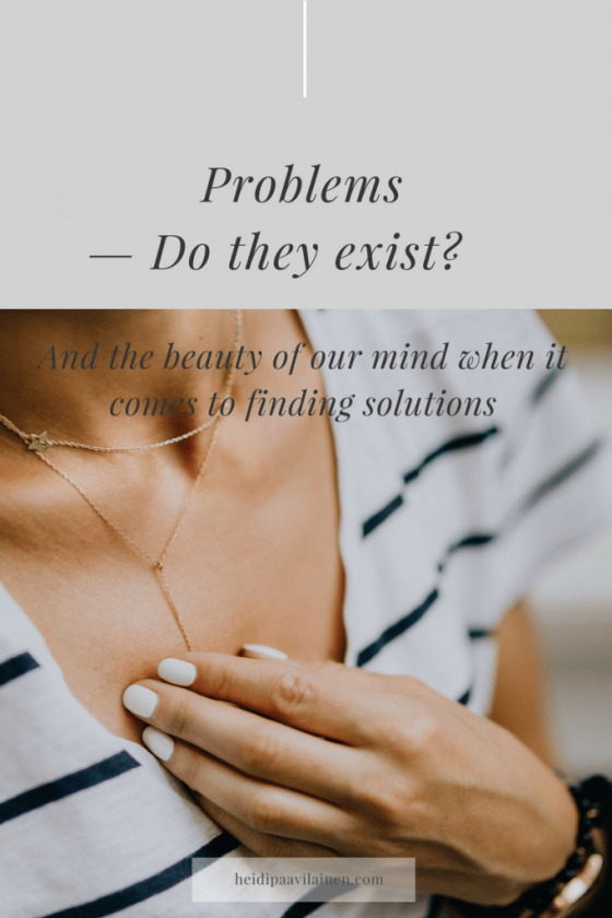 Problems do they exist — And the beauty of our mind when it comes to finding solutions. Spiritual guidance through the 3 Principles understanding for spiritual awakening, emotional wellbeing and happiness. #problems #challenges #mentalwellbeing #spiritualguidance