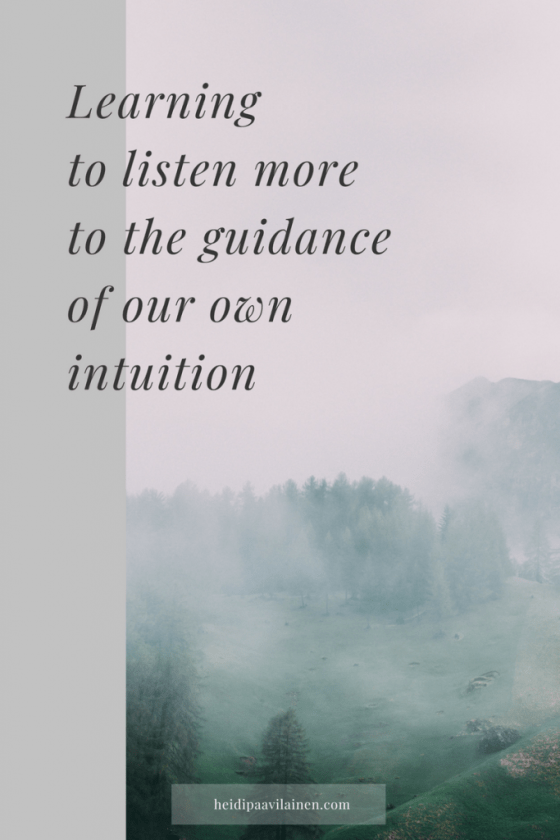 Learning to listen more to the guidance of our own intuition.