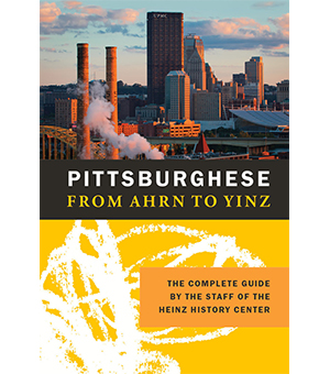 Pittsburghese, by the staff of the Heinz History Center
