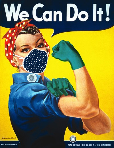 We Can Do It!, COVID-19 Edition. Vintage image of Rosie the Riveter by J. Howard Miller. Courtesy National Museum of American History, Smithsonian Institution.