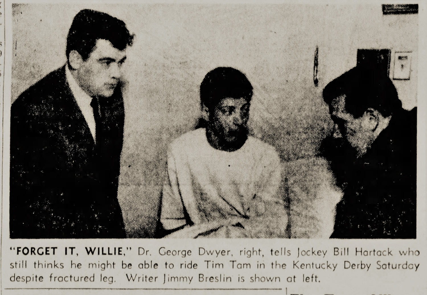 """Forget it Willie."" Medical experts all agreed that Hartack would not be able to ride in the Kentucky Derby a week later after breaking his leg in April 1958. From The Pittsburgh Press, Monday, April 28, 1958."