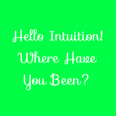Hello Intuition, Where Have You Been?