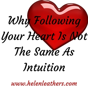 Why Following Your Intuition Is Not The Same As Following Your Heart