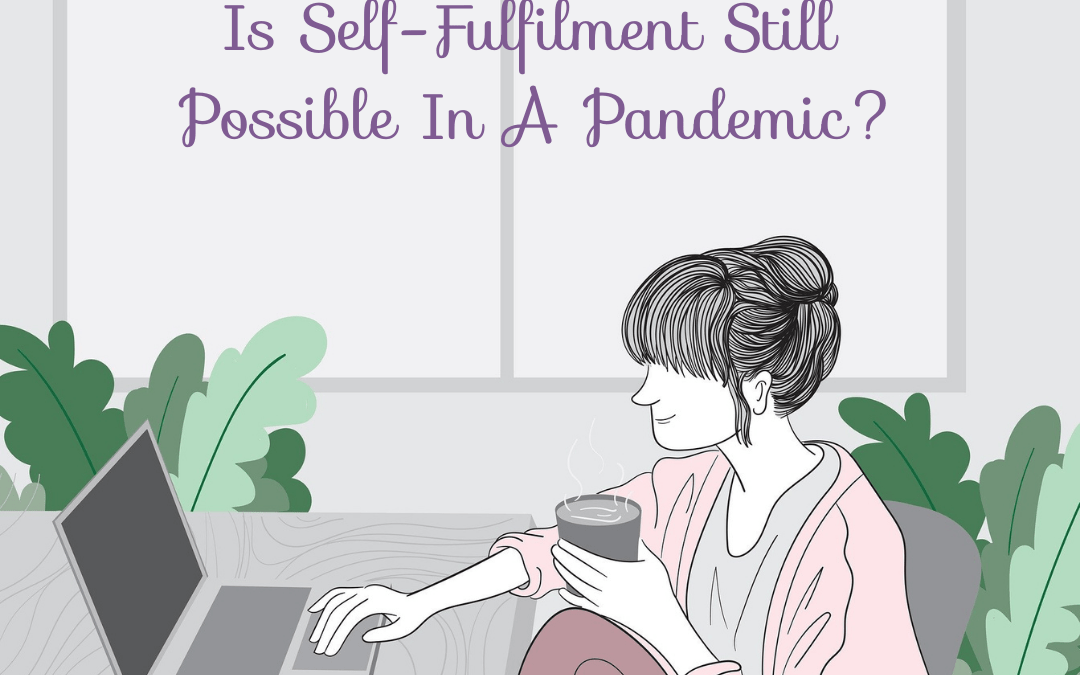 self-fulfilment in a pandemic