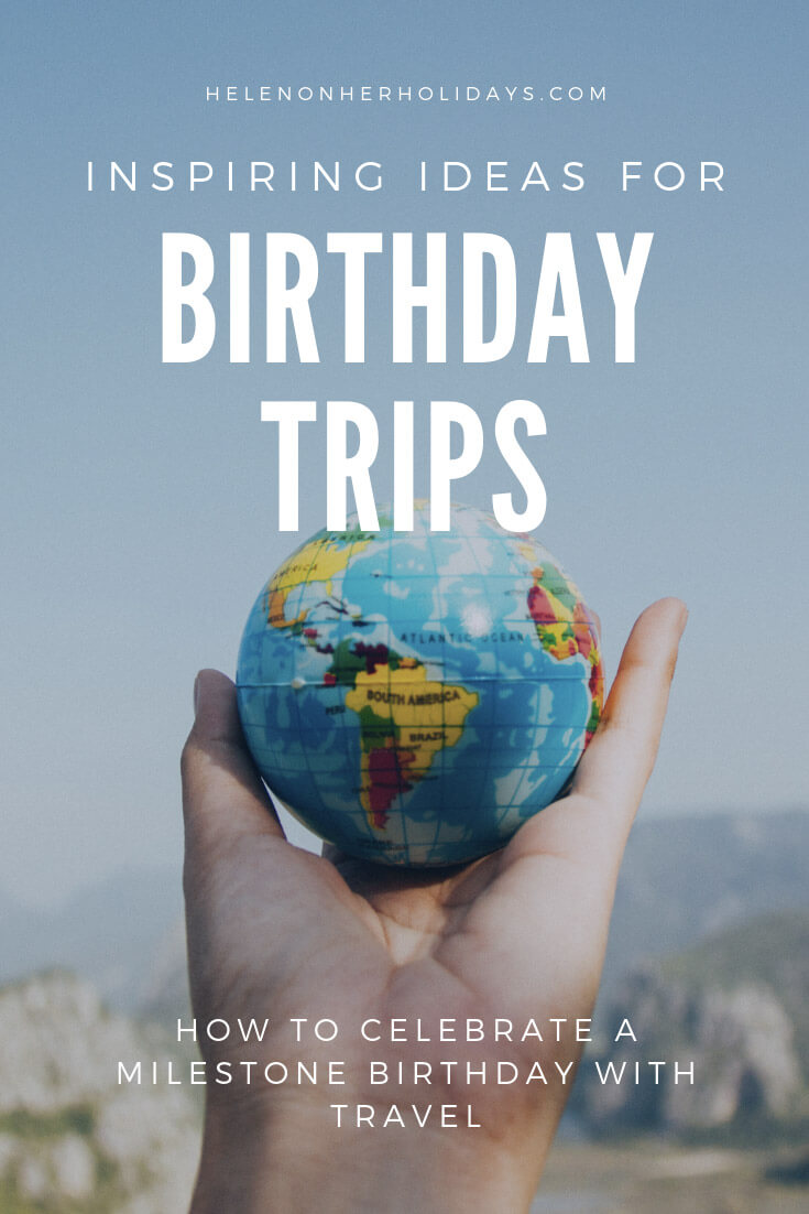 Birthday Trip Ideas 53 Inspiring Places To Celebrate Your Birthday Helen On Her Holidays