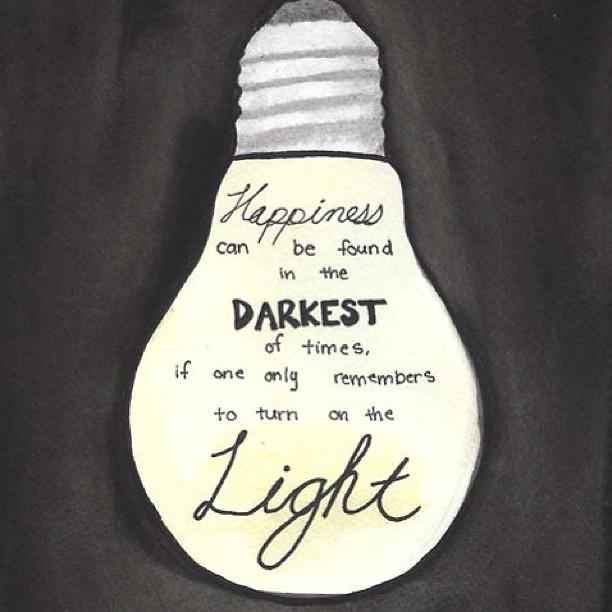 Lykke kan finnes i den mørkeste tid, hvis man bare husker å slå på lyset.