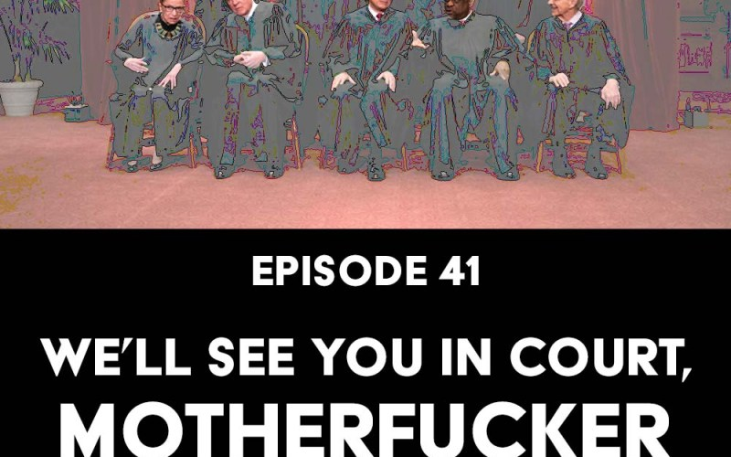 Episode 41: We'll See You in Court, Motherfucker f/ Saira Hussain