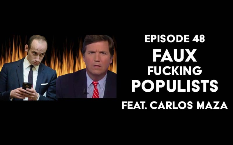 Episode 48: Faux Fucking Populists f/ Carlos Maza