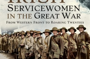 Irish Service Women In The Great War: From Western Front to Roaring Twenties by Barbara Walsh