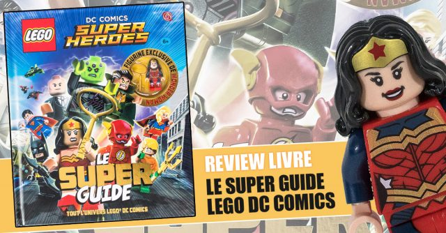 Review Livre LEGO DC Comics Super Heroes Le Super Guide