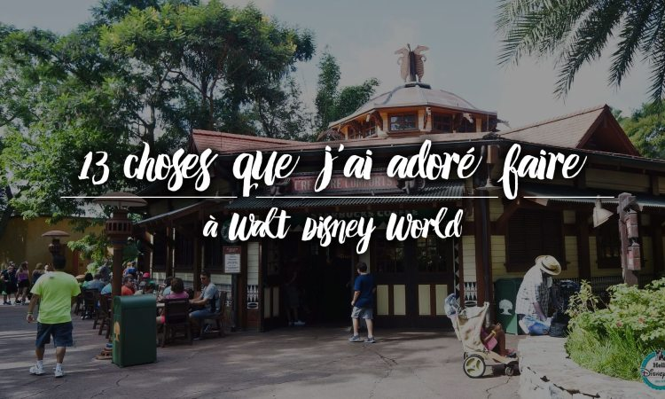 13 choses que j'ai adoré faire à Walt Disney World