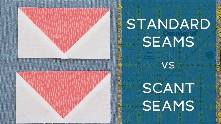 Standard Seams vs Scant Seams