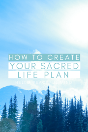 How to Create Your Sacred Life Plan