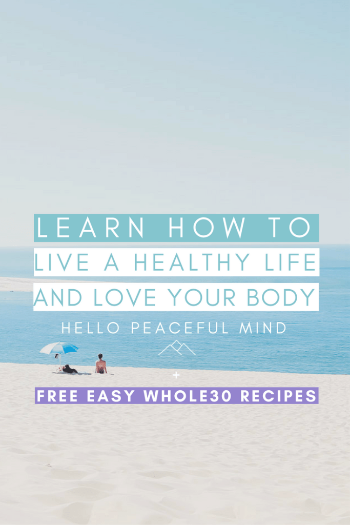 Discover how to start living a healthy life and love your body. You will be more confident, love yourself and take care of yourself! Plus download the FREE easy Whole30 recipes on www.HelloPeacefulMind.com