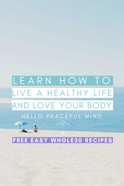 Learn How to Live a Healthy Life and Love Your Body With the Whole30