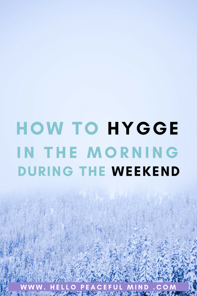Discover how to relax during the weekend by adding Hygge into your morning routine! Read the step by step guide on www.HelloPeacefulMind.com
