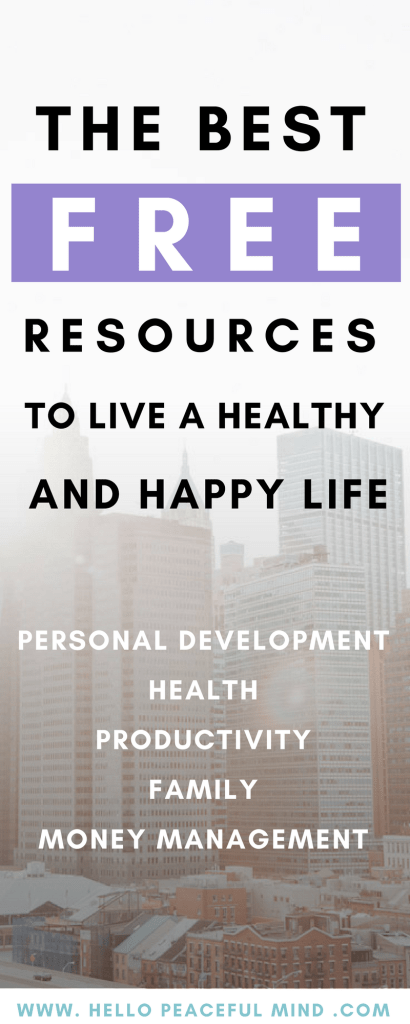 Discover the best free resources to live a happy and healthy life. You will find resources for personal development, be more productive, your health, your family and manage your money. Go to www.HelloPeacefulMind.com to check out the full list!