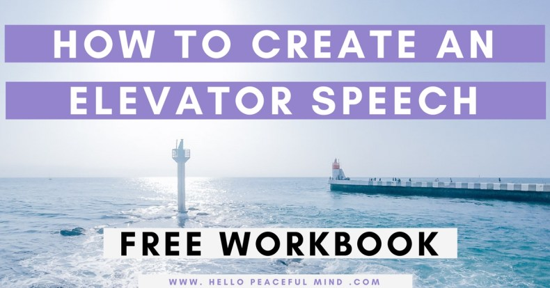 Download your FREE workbook to create your own elevator speech on www.HelloPeacefulMind.com