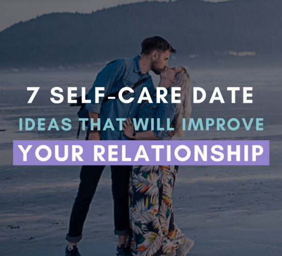 Do you want to improve your relationship? Here are 7 #selfcare date ideas that will bring you closer! #date #marriedlife