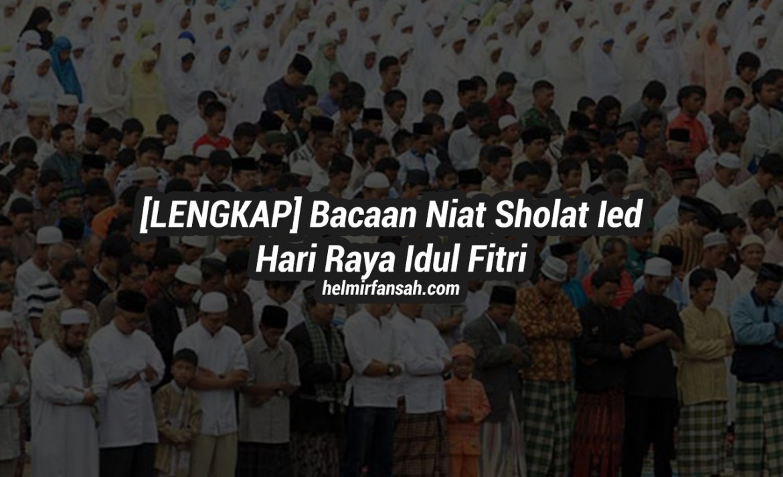 [LENGKAP] Bacaan Niat Sholat Ied Hari Raya Idul Fitri