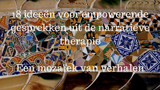 Een mozaïek van verhalen & 18 ideeën voor empowerende gesprekken uit de narratieve therapie