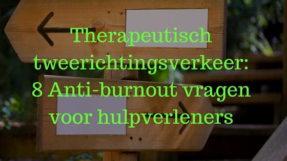Therapeutisch tweerichtingsverkeer: 8 Anti-burnout vragen voor hulpverleners