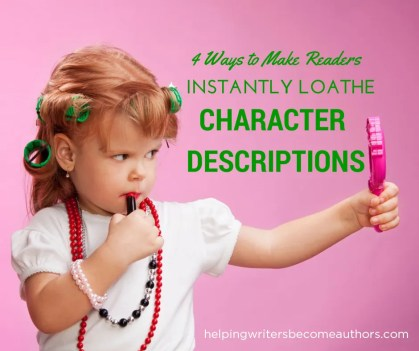 4 Ways to Make Readers Instantly Loathe Your Character Descriptions