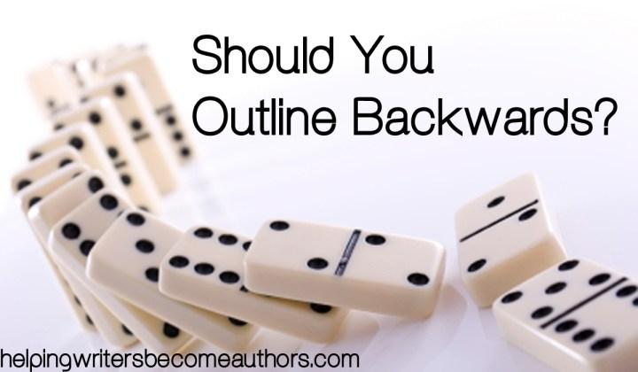 Should You Outline Backwards?