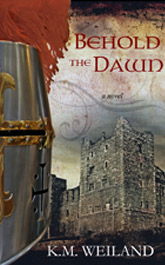Behold the Dawn, a novel of the Third Crusade by K.M. Weiland