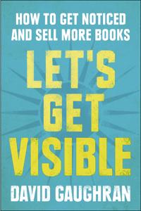 Let's Get Visible by David Gaughran