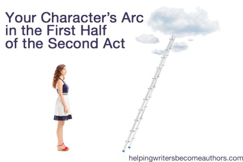 creating stunning character arcs the first half of the second act